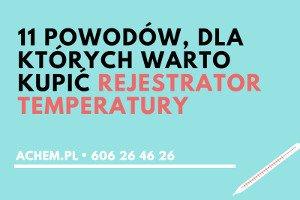 11 powodów dla których warto zakupić rejestrator temperatury