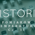 Historia pomiarów temperatury cz.IIa