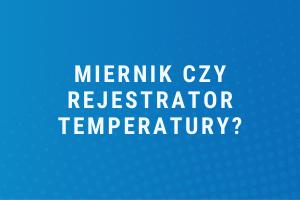 Miernik temperatury czyrejestrator?