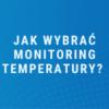 Jak wybrać monitoring temperatury?
