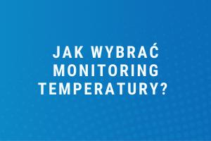 Monitoring temperatury – jak wybrać?