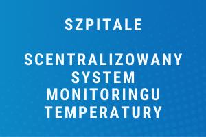 Scentralizowany system monitoringu temperatury wszpitalach iinnych placówkach ochrony zdrowia
